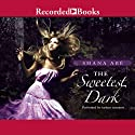 The Sweetest Dark (       UNABRIDGED) by Shana Abe Narrated by Bianca Amato, Elizabeth Sastre, Rich Orlow