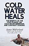 Cold Water Heals: The Benefits of the Cold Plunge Tub, Cold Water Immersion and Contrast Soaking (How Water Heals Book 2)