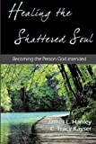 img - for Healing the Shattered Soul book / textbook / text book