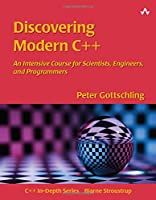 Discovering Modern C++: An Intensive Course for Scientists, Engineers, and Programmers Front Cover