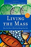img - for Living the Mass: How One Hour a Week Can Change Your Life book / textbook / text book