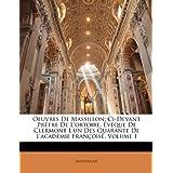 Oeuvres De Massillon: Ci-Devant Prêtre De L'ortoire, Évêque De Clermont L'un Des Quarante De L'académie Françoise...
