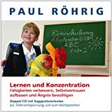 Lern- und Konzentrationsfhigkeit verbessern, Selbstvertrauen aufbauen und ngste bewltigen: Doppel-CD mit Suggestionstexte zur Tiefenentspannung und zum Nachsprechen.von &#34;Paul Rhrig&#34;