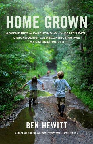 Home Grown: fuera del camino golpeado, aventuras en la crianza de los hijos, Unschooling y reconectando con el mundo Natural