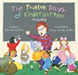 img - for The Twelve Days of Kindergarten: A Counting Book   [12 DAYS OF KINDERGARTEN] [Hardcover] book / textbook / text book
