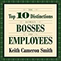 The Top 10 Distinctions Between Bosses and Employees (       UNABRIDGED) by Keith Cameron Smith Narrated by Sean Pratt