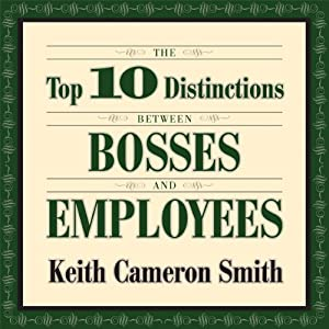 The Top 10 Distinctions Between Bosses and Employees | [Keith Cameron Smith]