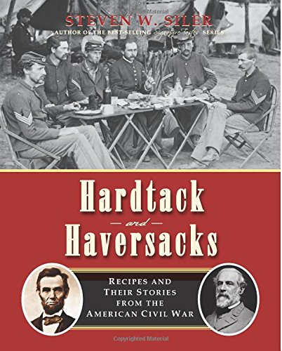 Hardtack And Haversacks: Recipes And Their Stories Of The American Civil War