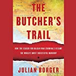 The Butcher's Trail: How the Search for Balkan War Criminals Became the World's Most Successful Manhunt | Julian Borger