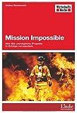 Mission Impossible: Wie Sie unmögliche Projekte in Erfolge verwandeln (WirtschaftsWoche-Sachbuch)