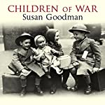 Children of War: The Second World War Through the Eyes of a Generation | Susan Goodman