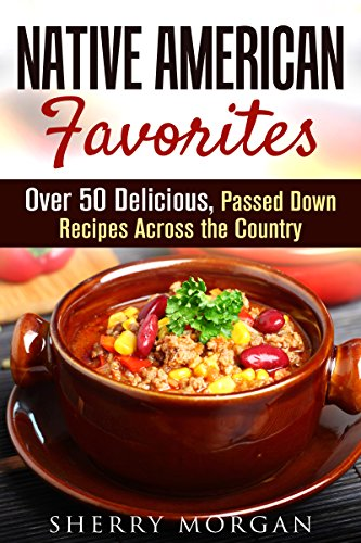 Native American Favorites: Over 50 Delicious, Passed Down Recipes Across the Country (Farmhouse Foods) by Sherry Morgan