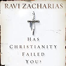 Has Christianity Failed You? Audiobook by Ravi Zacharias Narrated by Ravi Zacharias