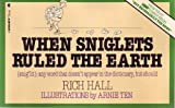 When Sniglets Ruled the Earth (Snig'lit: Any Word That Doesn't Appear in the Dictionary, But Should) (0020404417) by Hall, Rich