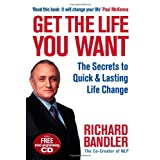 Get the Life You Want: Foreword by Paul McKenna. The Secrets to Quick & Lasting Life Changeby Richard Bandler