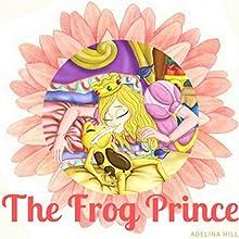 The Frog Prince | Livre audio Auteur(s) : Adelina Hill Narrateur(s) : Tiffany Marz