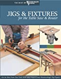Woodworker's Journal Jigs & Fixtures for the Table Saw & Router: Get the Most from Your Tools with Shop Projects from Woodworking's Top Experts (Best of Woodworker's Journal)