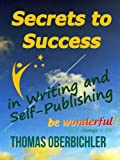 Secrets to Success in Writing and Self-Publishing: How to Have Lasting and Sustainable Success as an Author and Writer (Applied NLP for Authors and Writers)
