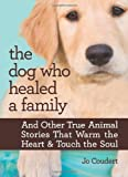 The Dog Who Healed a Family: And Other True Animal Stories That Warm the Heart & Touch the Soul (0373892306) by Coudert, Jo