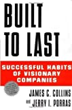 Built to Last: Successful Habits of Visionary Companies By Jim Collins, Jerry I. Porras, Jerry I. Porras as, James C. Collins