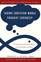 Taking Christian Moral Thought Seriously (B&H Studies in Christian Ethics)