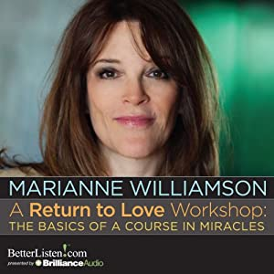 A Return to Love Workshop: The Basics of A Course in Miracles | [Marianne Williamson]