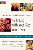 The Focus on the Family® Guide to Talking with Your Kids about Sex: Honest Answers for Every Age