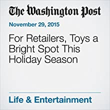 For Retailers, Toys a Bright Spot This Holiday Season (       UNABRIDGED) by Sarah Halzack Narrated by Jill Melancon