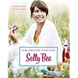 The Recipe for Life: Healthy eating for real peopleby Sally Bee