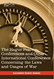 The Hague Peace Conferences: and Other International Conferences Concerning the Laws and Usages of War --Texts of Conventions with Commentaries by Alexander Pearce Higgins