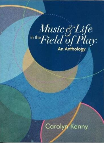 Music & Life in The Field of Play: An Anthology