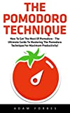 The Pomodoro Technique: How To Get The Most Of Pomodoro - The Ultimate Guide To Mastering The Pomodoro Technique For Maximum Productivity! (English Edition)