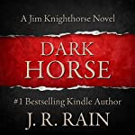 Dark Horse: Jim Knighthorse, Book 1 (       UNABRIDGED) by J. R. Rain Narrated by Jason Starr