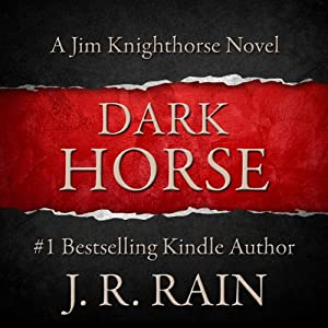 Dark Horse: Jim Knighthorse, Book 1 | [J. R. Rain]