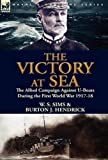 W. S. Sims The Victory at Sea: the Allied Campaign Against U-Boats During the First World War 1917-18