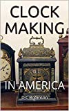 CLOCK MAKING: IN AMERICA