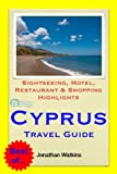 Cyprus Travel Guide - Sightseeing, Hotel, Restaurant & Shopping Highlights (Illustrated)