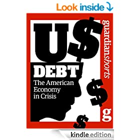 US Debt: The American economy in crisis (Guardian Shorts Book 10)