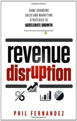 Revenue Disruption: Game-Changing Sales and Marketing Strategies to Accelerate Growth PDF