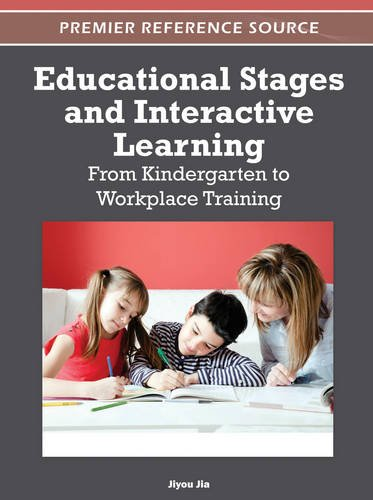 Educational Stages and Interactive Learning: From Kindergarten to Workplace Training (Premier Reference Source)