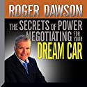The Secrets of Power Negotiating for Your Dream Car Speech by Roger Dawson Narrated by Roger Dawson