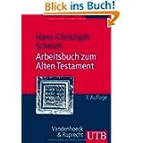 Arbeitsbuch zum Alten Testament. Grundzüge der Geschichte Israels und der alttestamentlichen Schriften