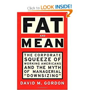FAT AND MEAN : The Corporate Squeeze of Working Americans and the Myth of Managerial