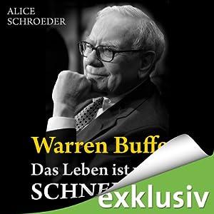 Warren Buffett - Das Leben ist wie ein Schneeball | [Alice Schroeder]