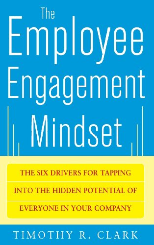 The Employee Engagement Mindset: The Six Drivers for Tapping into the Hidden Potential of Everyone in Your Company PDF