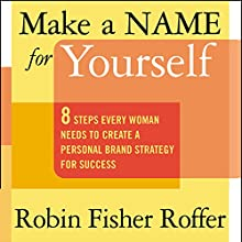 Make a Name for Yourself: 8 Steps Every Woman Needs to Create a Personal Brand Strategy for Success Audiobook by Robin Fisher Roffer Narrated by Robin Fisher Roffer