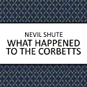 What Happened to the Corbetts? (       UNABRIDGED) by Nevil Shute Narrated by Terry Wilton