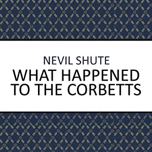 What Happened to the Corbetts? | [Nevil Shute]