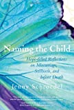 img - for Naming the Child: Hope-Filled Reflections on Miscarriage, Stillbirth, and Infant Death book / textbook / text book