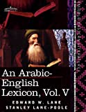 img - for An Arabic-English Lexicon (in Eight Volumes), Vol. V: Derived from the Best and the Most Copious Eastern Sources (Arabic Edition) book / textbook / text book